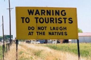 Avertissement aux touristes. Ne vous moquez pas des autochtones